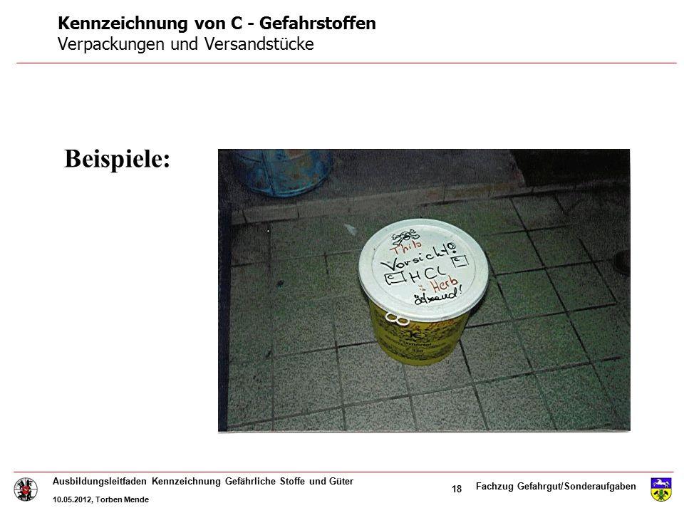 Fachzug Gefahrgut/Sonderaufgaben Ausbildungsleitfaden Kennzeichnung Gefährliche Stoffe und Güter 10.05.2012, Torben Mende 18 Beispiele: Kennzeichnung