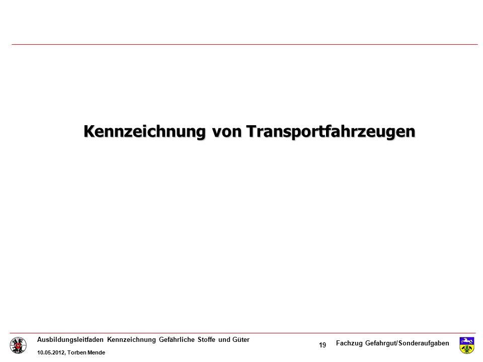 Fachzug Gefahrgut/Sonderaufgaben Ausbildungsleitfaden Kennzeichnung Gefährliche Stoffe und Güter 10.05.2012, Torben Mende 19 Kennzeichnung von Transpo