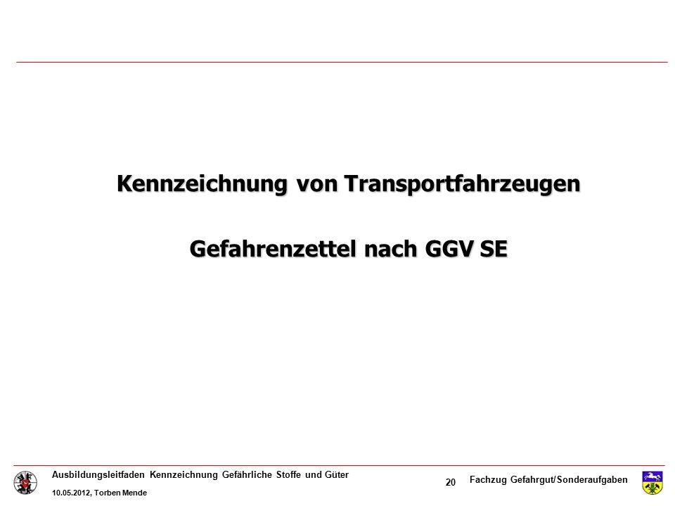 Fachzug Gefahrgut/Sonderaufgaben Ausbildungsleitfaden Kennzeichnung Gefährliche Stoffe und Güter 10.05.2012, Torben Mende 20 Kennzeichnung von Transpo