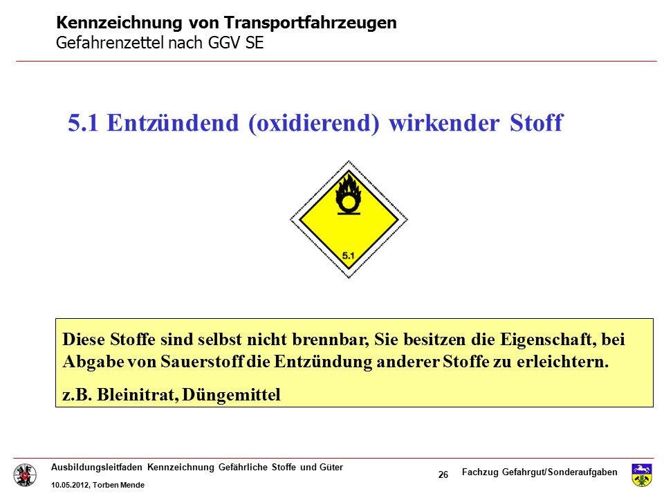 Fachzug Gefahrgut/Sonderaufgaben Ausbildungsleitfaden Kennzeichnung Gefährliche Stoffe und Güter 10.05.2012, Torben Mende 26 5.1 Entzündend (oxidieren