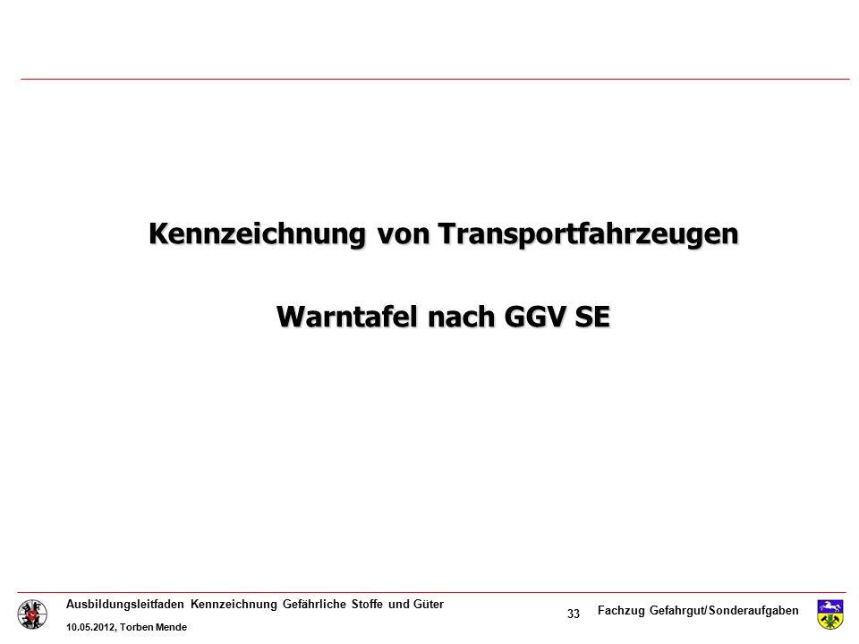 Fachzug Gefahrgut/Sonderaufgaben Ausbildungsleitfaden Kennzeichnung Gefährliche Stoffe und Güter 10.05.2012, Torben Mende 33 Kennzeichnung von Transpo