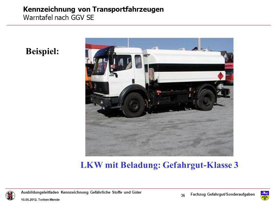 Fachzug Gefahrgut/Sonderaufgaben Ausbildungsleitfaden Kennzeichnung Gefährliche Stoffe und Güter 10.05.2012, Torben Mende 36 LKW mit Beladung: Gefahrg