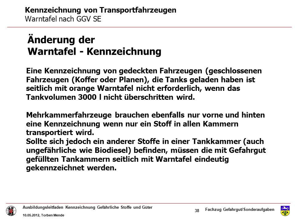 Fachzug Gefahrgut/Sonderaufgaben Ausbildungsleitfaden Kennzeichnung Gefährliche Stoffe und Güter 10.05.2012, Torben Mende 38 Eine Kennzeichnung von ge