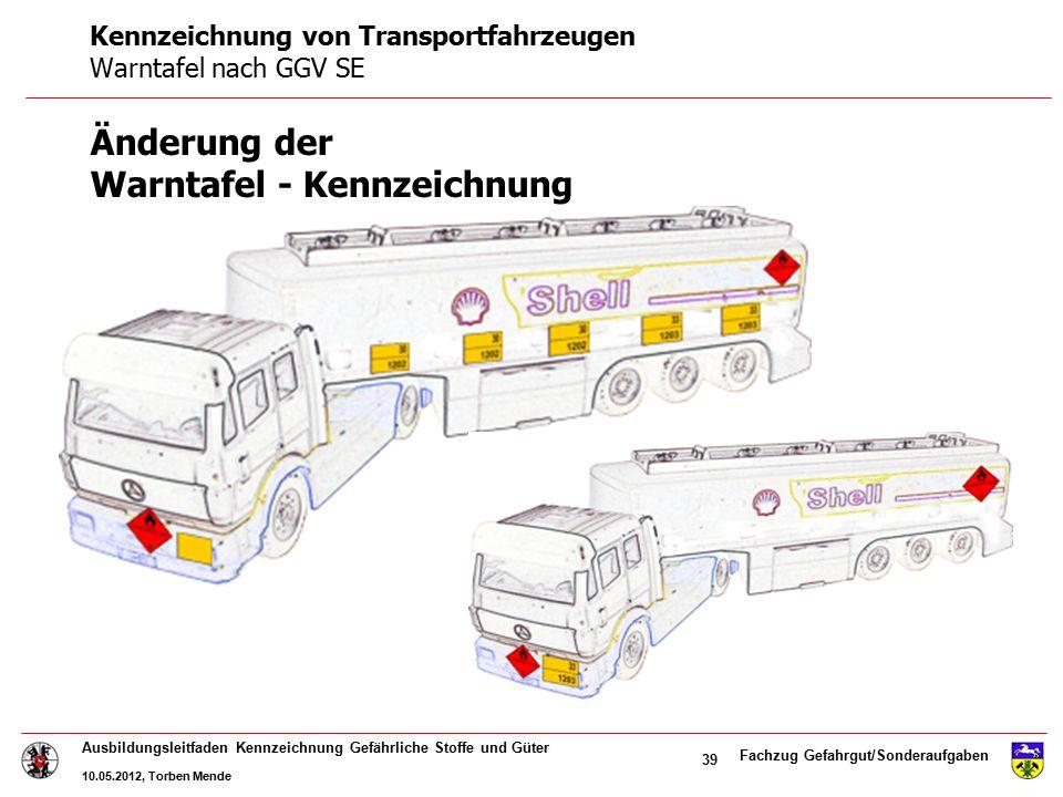 Fachzug Gefahrgut/Sonderaufgaben Ausbildungsleitfaden Kennzeichnung Gefährliche Stoffe und Güter 10.05.2012, Torben Mende 39 Änderung der Warntafel -
