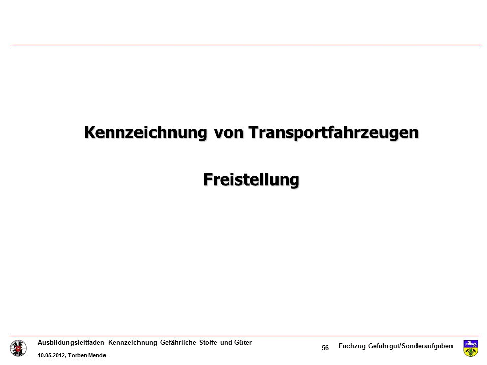 Fachzug Gefahrgut/Sonderaufgaben Ausbildungsleitfaden Kennzeichnung Gefährliche Stoffe und Güter 10.05.2012, Torben Mende 56 Kennzeichnung von Transpo