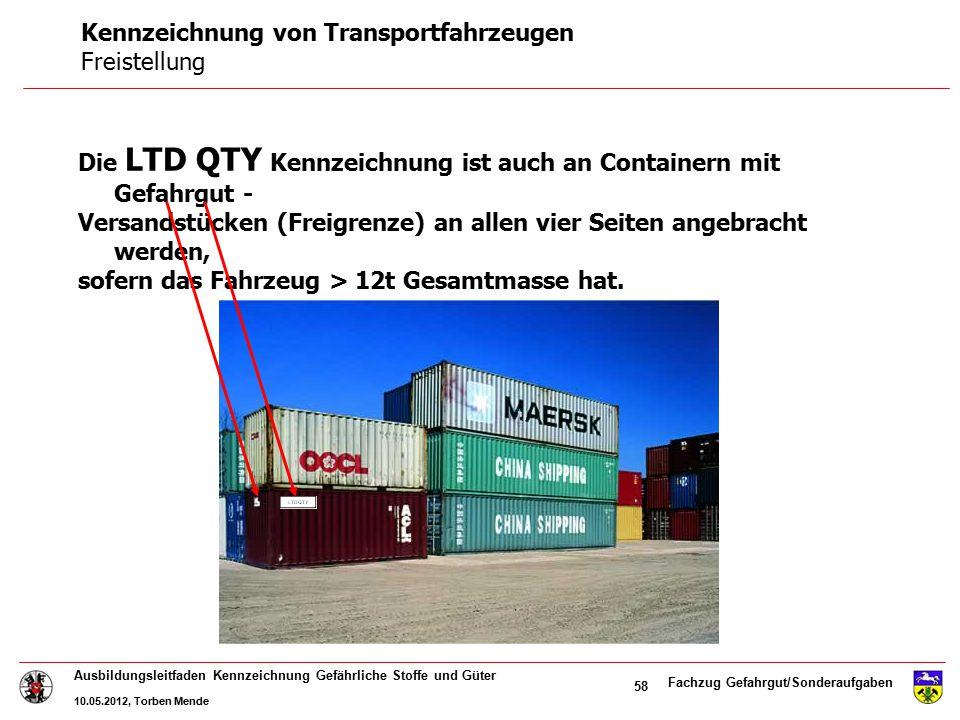 Fachzug Gefahrgut/Sonderaufgaben Ausbildungsleitfaden Kennzeichnung Gefährliche Stoffe und Güter 10.05.2012, Torben Mende 58 Die LTD QTY Kennzeichnung