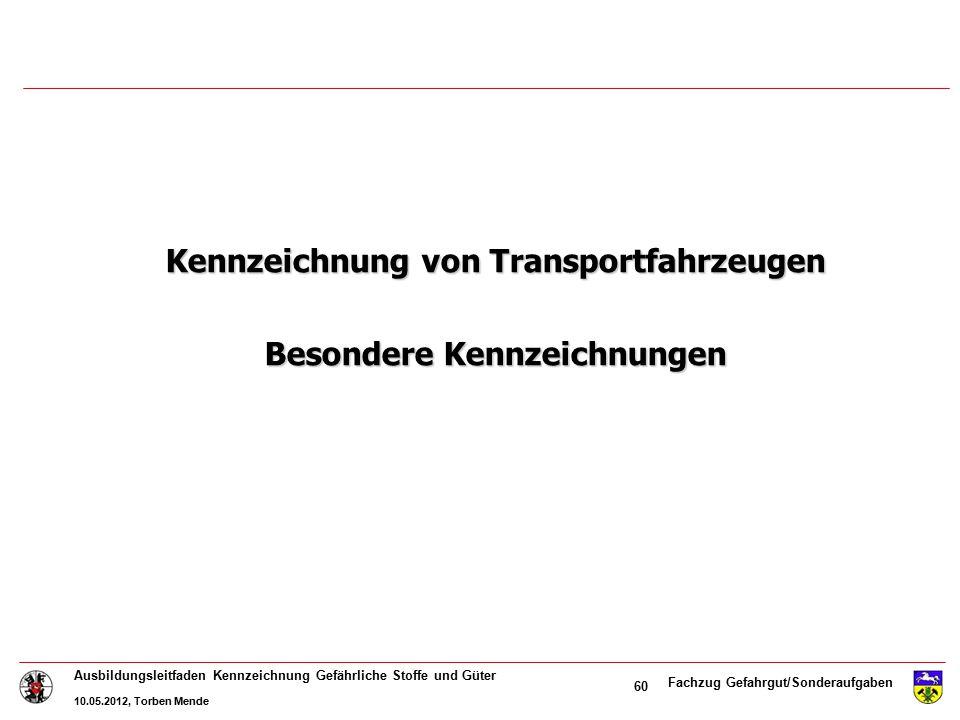 Fachzug Gefahrgut/Sonderaufgaben Ausbildungsleitfaden Kennzeichnung Gefährliche Stoffe und Güter 10.05.2012, Torben Mende 60 Kennzeichnung von Transpo