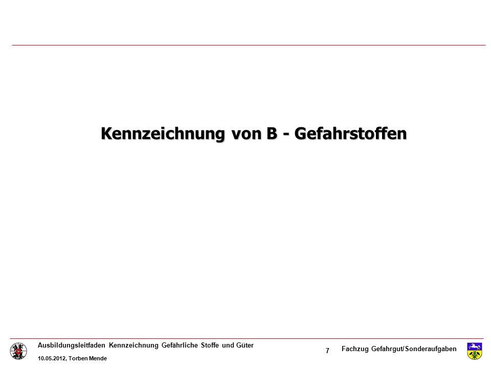 """Fachzug Gefahrgut/Sonderaufgaben Ausbildungsleitfaden Kennzeichnung Gefährliche Stoffe und Güter 10.05.2012, Torben Mende 8 Anlagen, Räume und Transportbehälter in denen sich B- Gefahrstoffe befinden, oder die kontaminiert sind, müssen durch ein Sicherheitszeichen nach der BioStoffV mit dem Zusatz """"Biogefährdung gekennzeichnet sein: Kennzeichnung von B - Gefahrstoffen"""