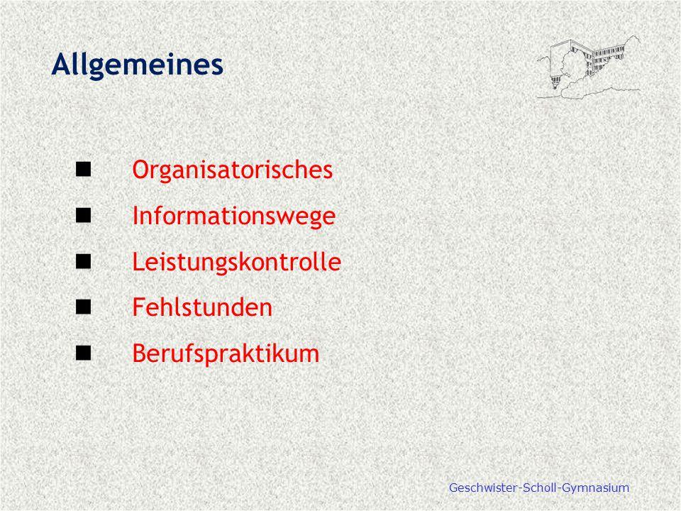 Geschwister-Scholl-Gymnasium Allgemeines Organisatorisches Informationswege Leistungskontrolle Fehlstunden Berufspraktikum