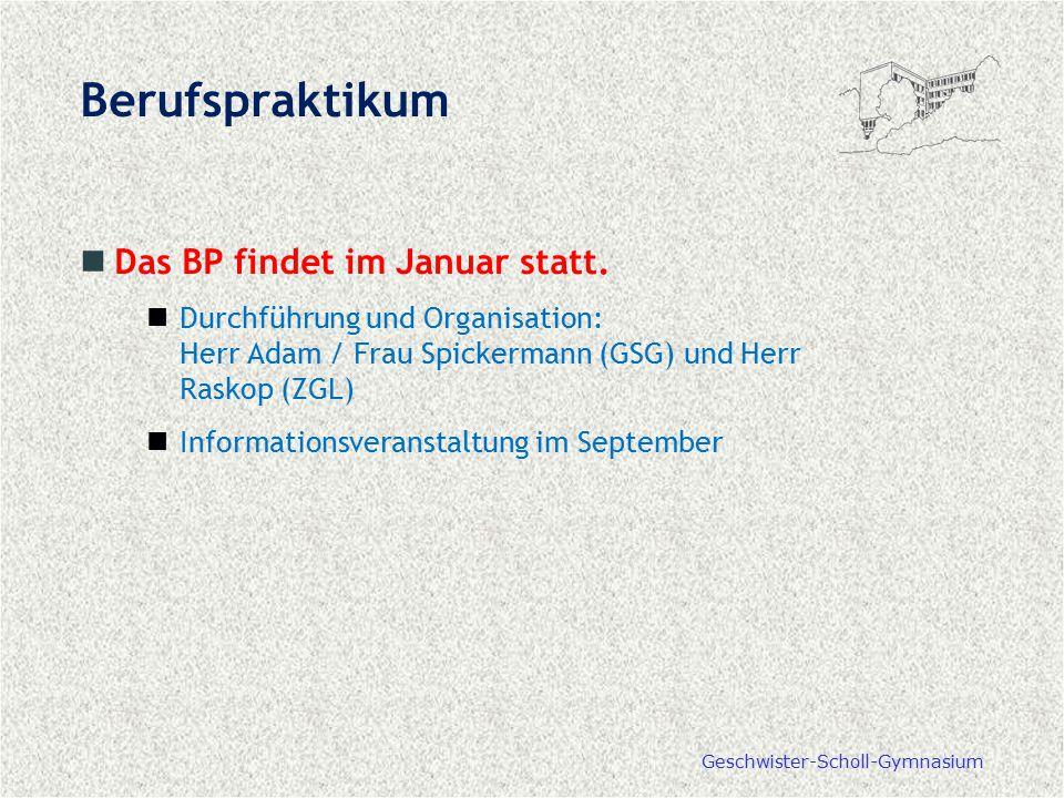 Geschwister-Scholl-Gymnasium Berufspraktikum Das BP findet im Januar statt. Durchführung und Organisation: Herr Adam / Frau Spickermann (GSG) und Herr