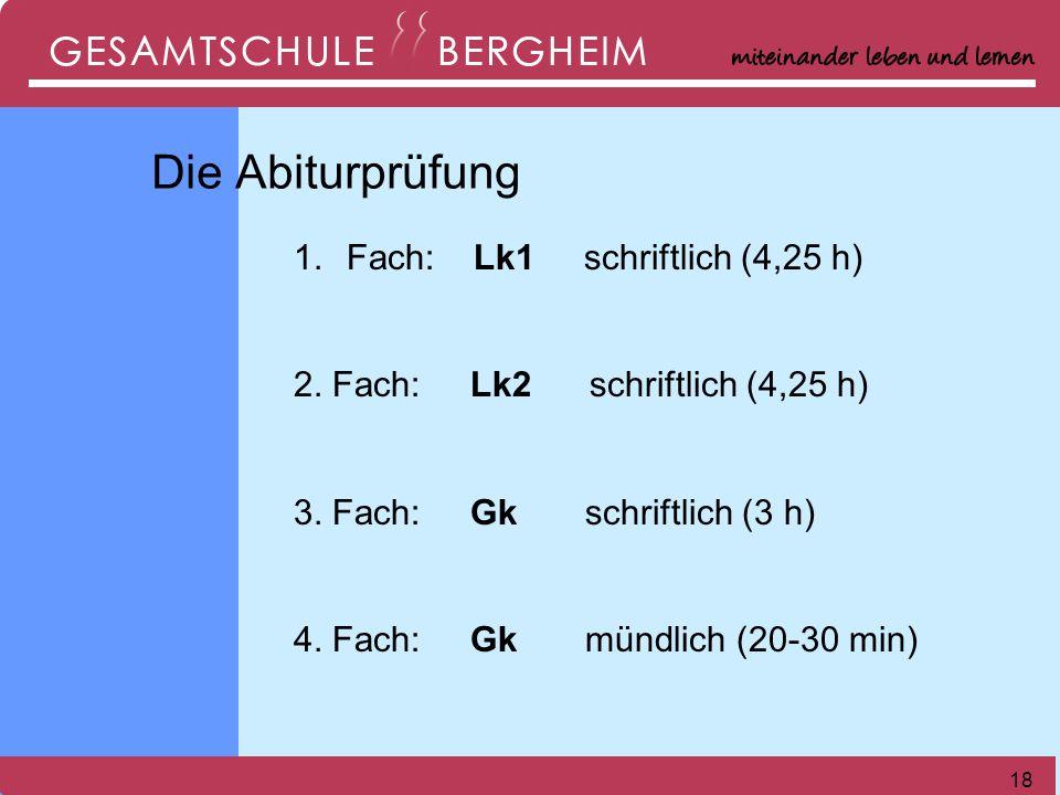18 1.1.Fach: Lk1 schriftlich (4,25 h) 2. Fach: Lk2 schriftlich (4,25 h) 3.