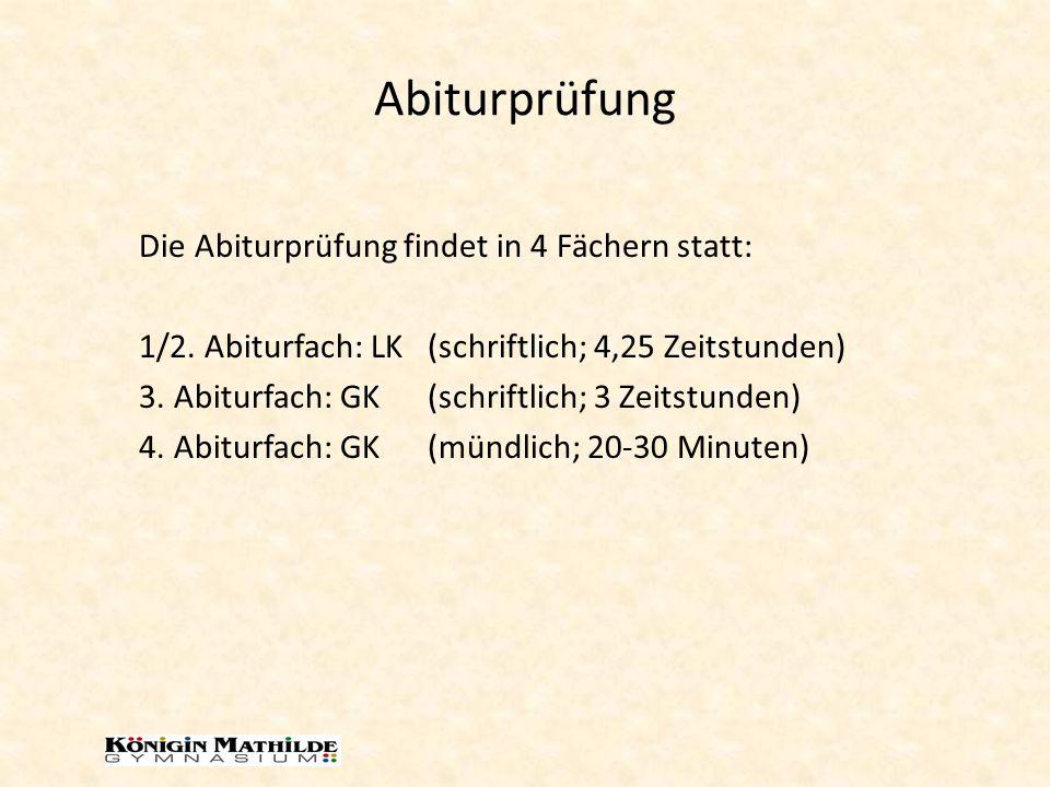 Abiturprüfung Die Abiturprüfung findet in 4 Fächern statt: 1/2. Abiturfach: LK (schriftlich; 4,25 Zeitstunden) 3. Abiturfach: GK (schriftlich; 3 Zeits