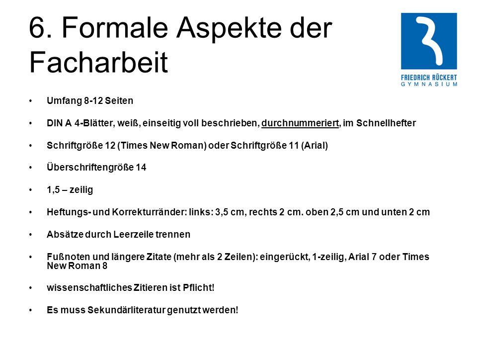 6. Formale Aspekte der Facharbeit Umfang 8-12 Seiten DIN A 4-Blätter, weiß, einseitig voll beschrieben, durchnummeriert, im Schnellhefter Schriftgröße