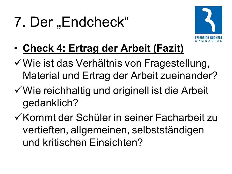 """7. Der """"Endcheck"""" Check 4: Ertrag der Arbeit (Fazit) Wie ist das Verhältnis von Fragestellung, Material und Ertrag der Arbeit zueinander? Wie reichhal"""