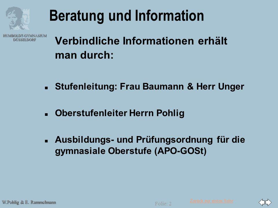 Zurück zur ersten Seite W.Pohlig & E. Rammelmann HUMBOLDT-GYMNASIUM DÜSSELDORF Folie: 2 Beratung und Information Verbindliche Informationen erhält man