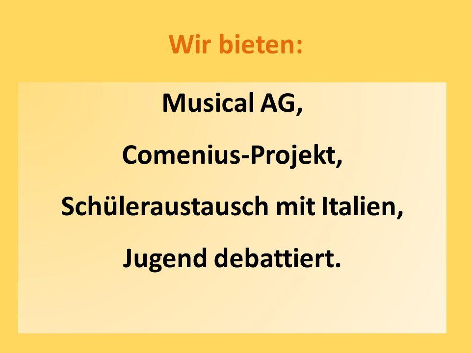 Wir bieten: Musical AG, Comenius-Projekt, Schüleraustausch mit Italien, Jugend debattiert.