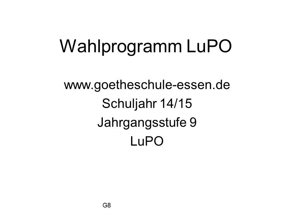 Wahlprogramm LuPO www.goetheschule-essen.de Schuljahr 14/15 Jahrgangsstufe 9 LuPO G8