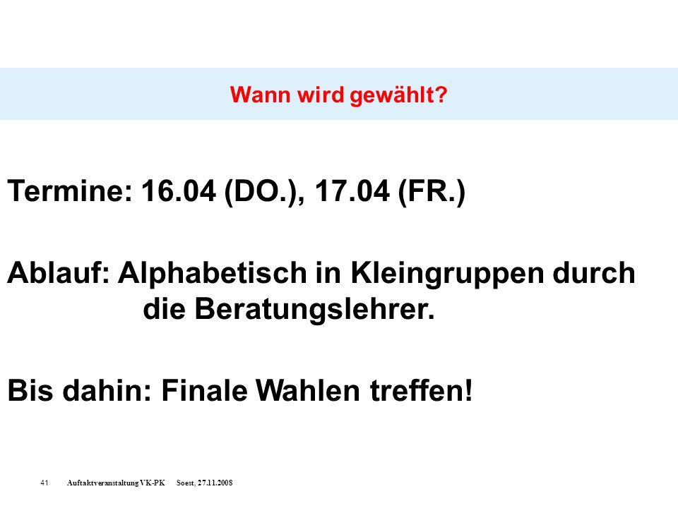 Auftaktveranstaltung VK-PK Soest, 27.11.200841 Wann wird gewählt? Termine: 16.04 (DO.), 17.04 (FR.) Ablauf: Alphabetisch in Kleingruppen durch die Ber