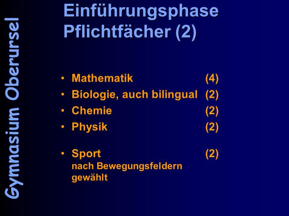 Einführungsphase Pflichtfächer (2) Mathematik (4) Biologie, auch bilingual(2) Chemie(2) Physik(2) Sport(2) nach Bewegungsfeldern gewählt Gymnasium Oberursel