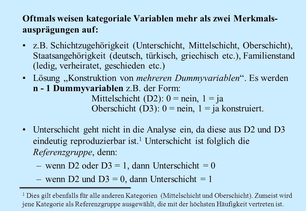 Oftmals weisen kategoriale Variablen mehr als zwei Merkmals- ausprägungen auf: z.B. Schichtzugehörigkeit (Unterschicht, Mittelschicht, Oberschicht), S