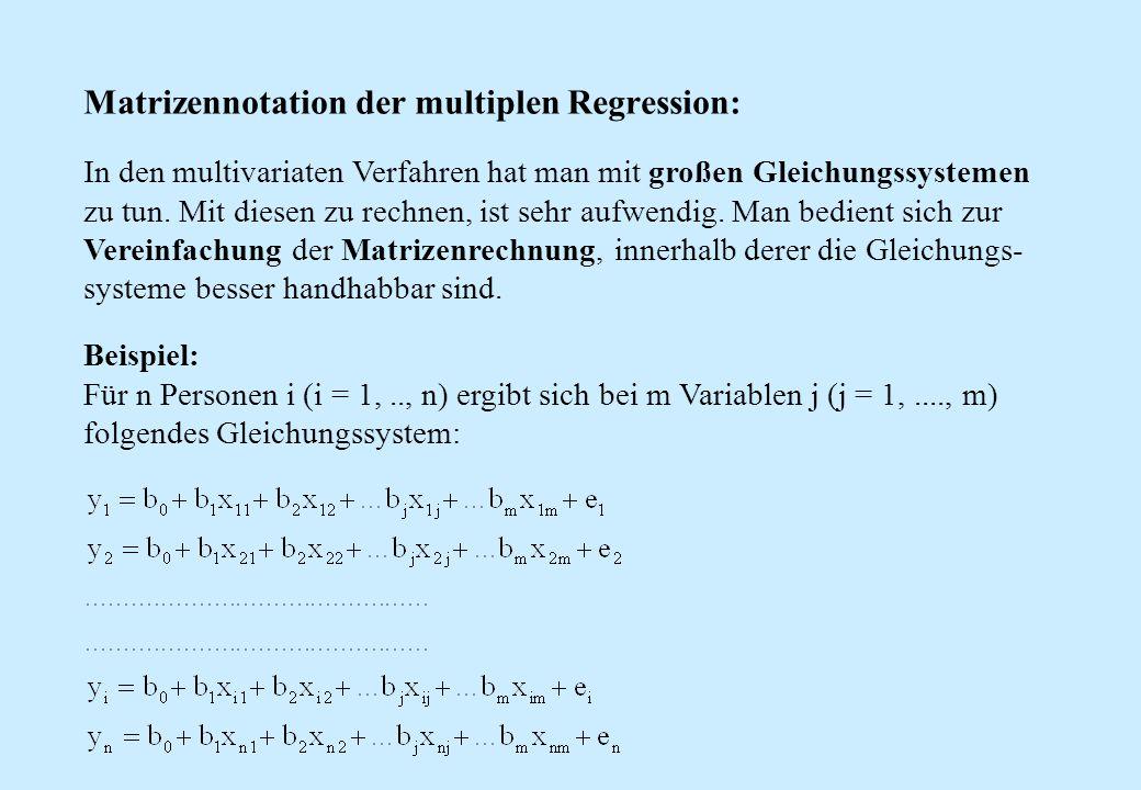 Matrizennotation der multiplen Regression: In den multivariaten Verfahren hat man mit großen Gleichungssystemen zu tun. Mit diesen zu rechnen, ist seh