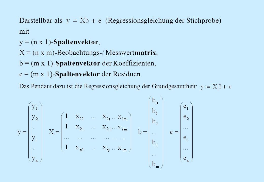 Darstellbar als (Regressionsgleichung der Stichprobe) mit y = (n x 1)-Spaltenvektor, X = (n x m)-Beobachtungs-/ Messwertmatrix, b = (m x 1)-Spaltenvek
