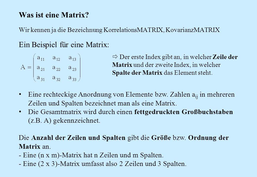 Was ist eine Matrix? Wir kennen ja die Bezeichnung KorrelationsMATRIX, KovarianzMATRIX Ein Beispiel für eine Matrix:  Der erste Index gibt an, in wel