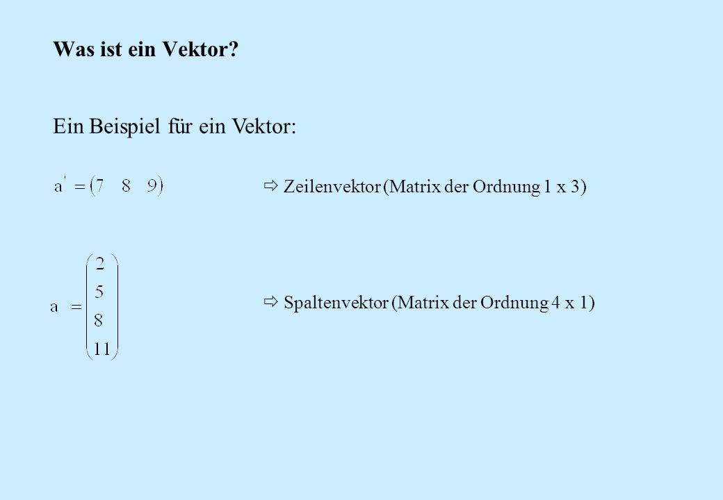 Was ist ein Vektor? Ein Beispiel für ein Vektor:  Zeilenvektor (Matrix der Ordnung 1 x 3)  Spaltenvektor (Matrix der Ordnung 4 x 1)