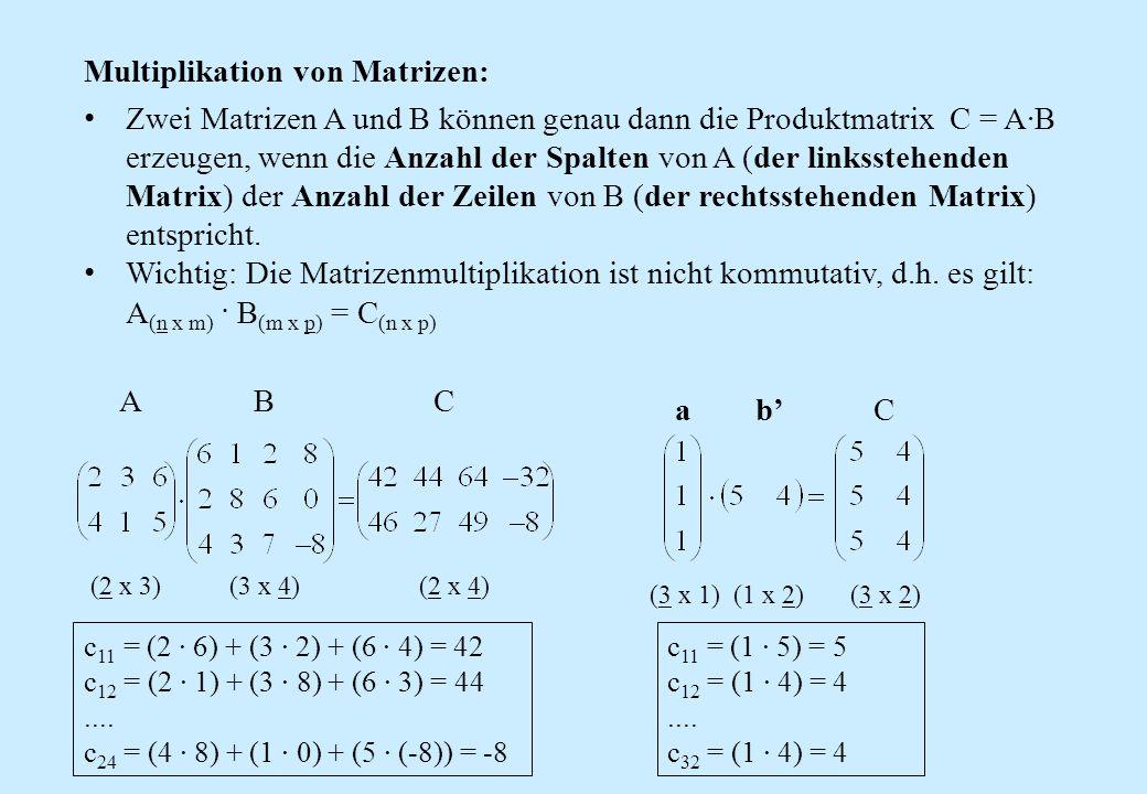 Multiplikation von Matrizen: Zwei Matrizen A und B können genau dann die Produktmatrix C = A·B erzeugen, wenn die Anzahl der Spalten von A (der linkss