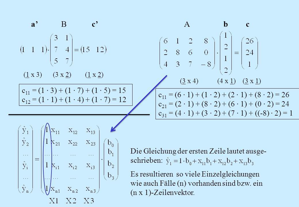 a' B c' (1 x 3) (3 x 2) (1 x 2) c 11 = (1 · 3) + (1 · 7) + (1 · 5) = 15 c 12 = (1 · 1) + (1 · 4) + (1 · 7) = 12 Die Gleichung der ersten Zeile lautet