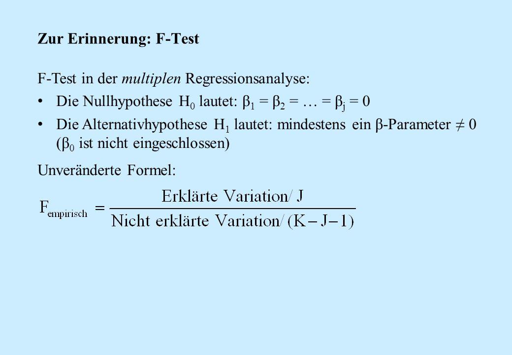 Zur Erinnerung: F-Test F-Test in der multiplen Regressionsanalyse: Die Nullhypothese H 0 lautet: β 1 = β 2 = … = β j = 0 Die Alternativhypothese H 1 l