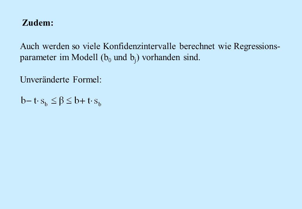 Zudem: Auch werden so viele Konfidenzintervalle berechnet wie Regressions- parameter im Modell (b 0 und b j ) vorhanden sind. Unveränderte Formel: