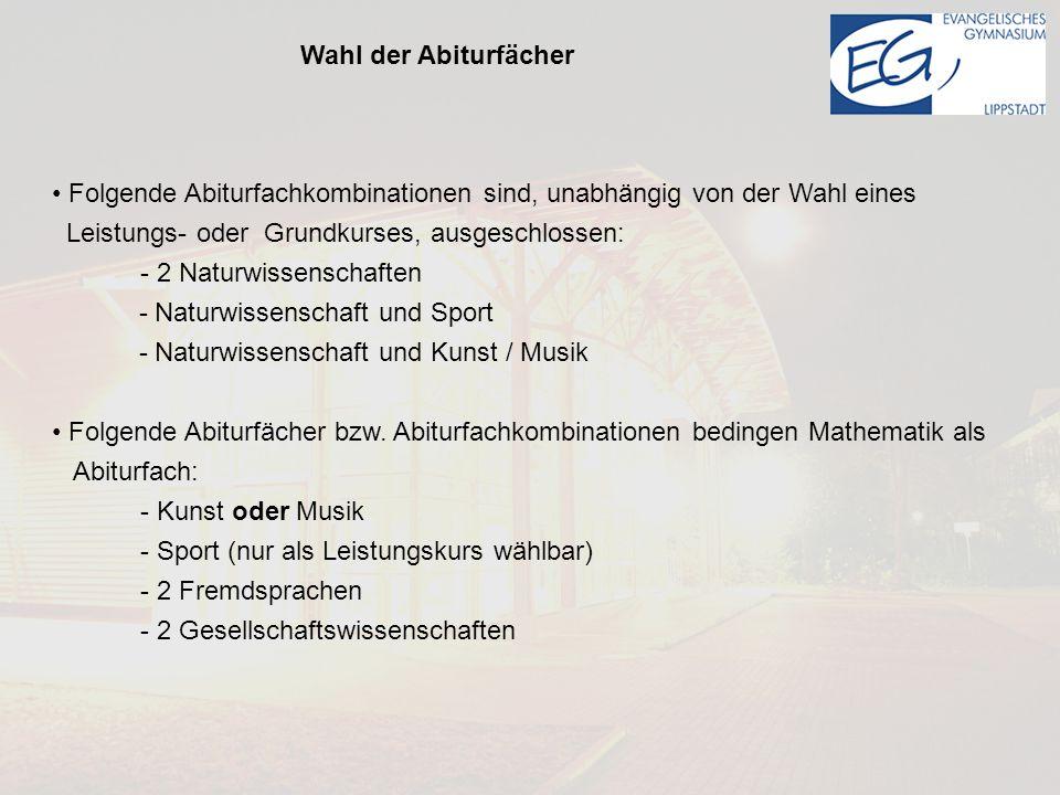 Folgende Abiturfachkombinationen sind, unabhängig von der Wahl eines Leistungs- oder Grundkurses, ausgeschlossen: - 2 Naturwissenschaften - Naturwissenschaft und Sport - Naturwissenschaft und Kunst / Musik Folgende Abiturfächer bzw.