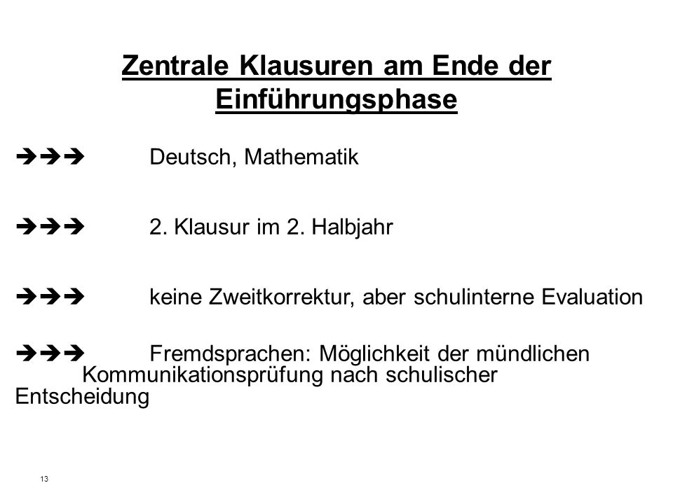 13 Zentrale Klausuren am Ende der Einführungsphase  Deutsch, Mathematik  2. Klausur im 2. Halbjahr  keine Zweitkorrektur, aber schulinterne E