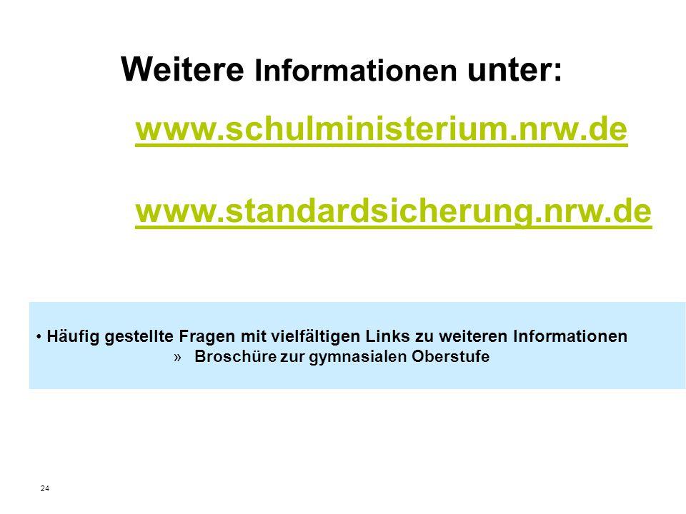 Weitere Informationen unter: Häufig gestellte Fragen mit vielfältigen Links zu weiteren Informationen » Broschüre zur gymnasialen Oberstufe 24 www.schulministerium.nrw.de www.standardsicherung.nrw.de