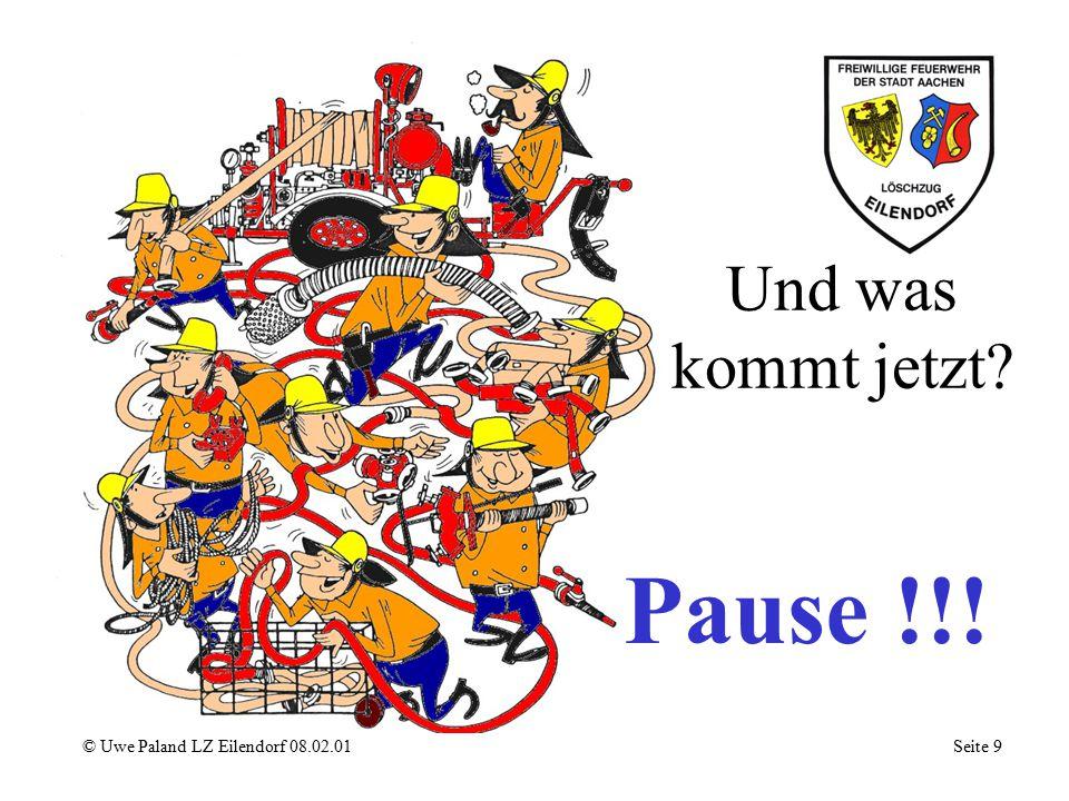 Und was kommt jetzt? © Uwe Paland LZ Eilendorf 08.02.01 Seite 9 Pause !!!