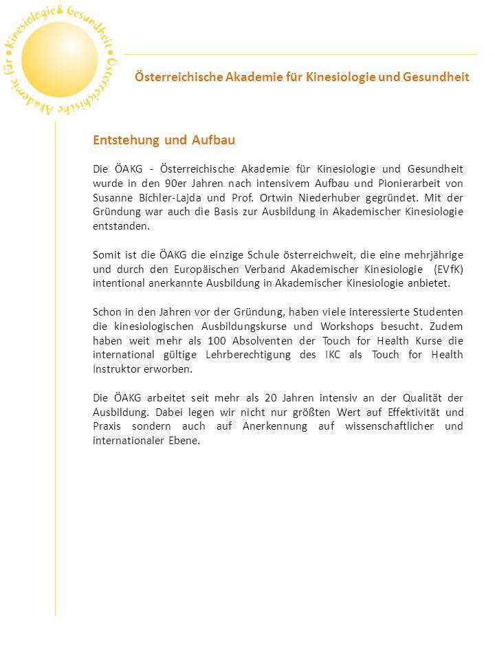 Entstehung und Aufbau Die ÖAKG - Österreichische Akademie für Kinesiologie und Gesundheit wurde in den 90er Jahren nach intensivem Aufbau und Pioniera