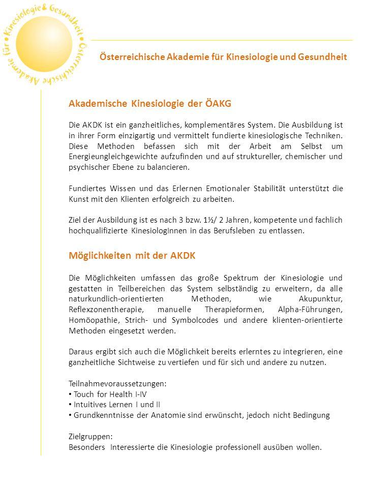 Akademische Kinesiologie der ÖAKG Die AKDK ist ein ganzheitliches, komplementäres System. Die Ausbildung ist in ihrer Form einzigartig und vermittelt