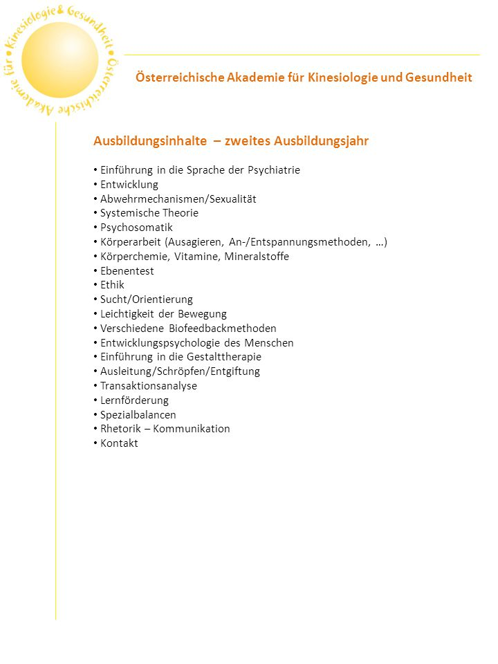 Ausbildungsinhalte – zweites Ausbildungsjahr Einführung in die Sprache der Psychiatrie Entwicklung Abwehrmechanismen/Sexualität Systemische Theorie Ps