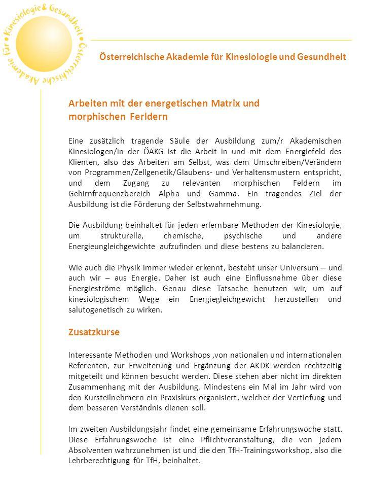 Arbeiten mit der energetischen Matrix und morphischen Ferldern Eine zusätzlich tragende Säule der Ausbildung zum/r Akademischen Kinesiologen/in der ÖA