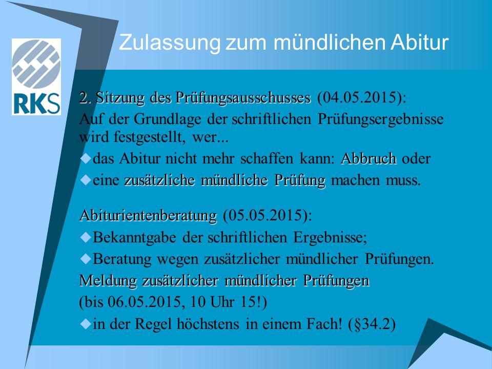 Zulassung zum mündlichen Abitur 2. Sitzung des Prüfungsausschusses 2. Sitzung des Prüfungsausschusses (04.05.2015): Auf der Grundlage der schriftliche
