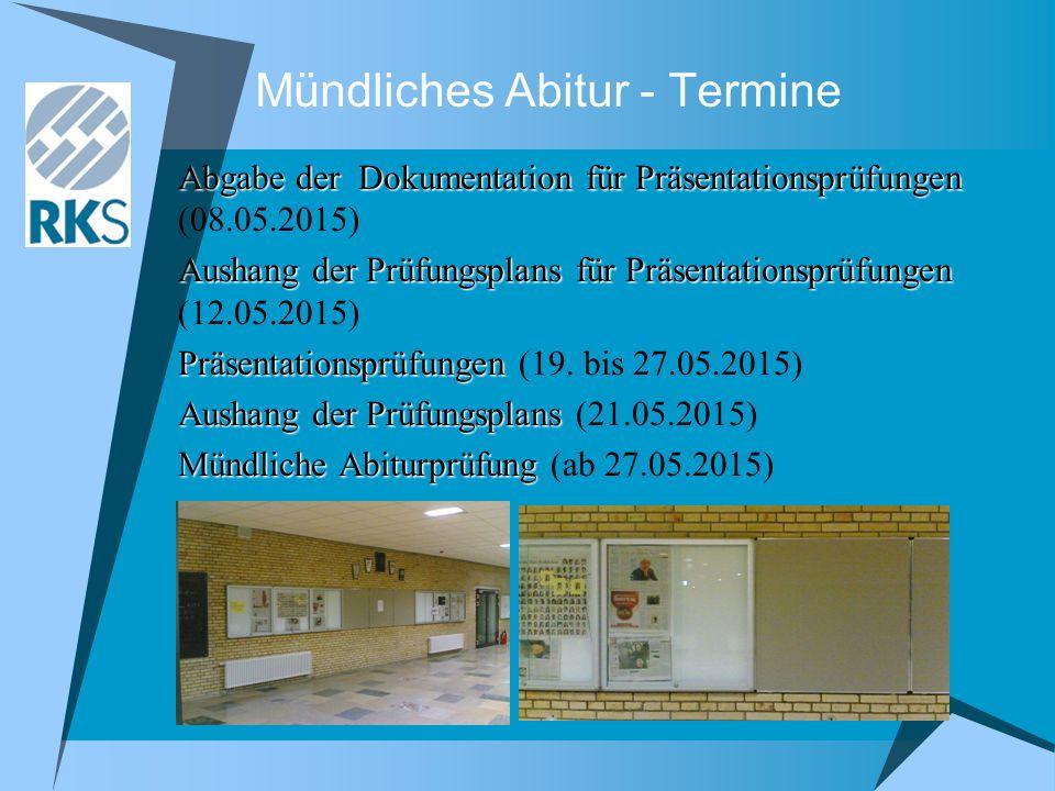 Mündliches Abitur - Termine Abgabe der Dokumentation für Präsentationsprüfungen Abgabe der Dokumentation für Präsentationsprüfungen (08.05.2015) Ausha
