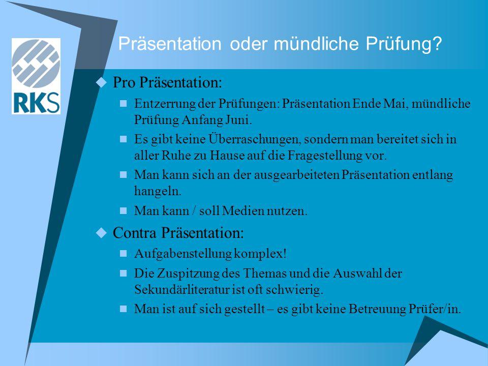 Präsentation oder mündliche Prüfung?  Pro Präsentation: Entzerrung der Prüfungen: Präsentation Ende Mai, mündliche Prüfung Anfang Juni. Es gibt keine