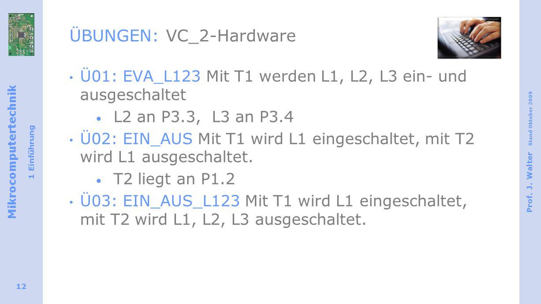 Mikrocomputertechnik 1 Einführung Prof. J. Walter Stand Oktober 2009 12 ÜBUNGEN: VC_2-Hardware Ü01: EVA_L123 Mit T1 werden L1, L2, L3 ein- und ausgesc