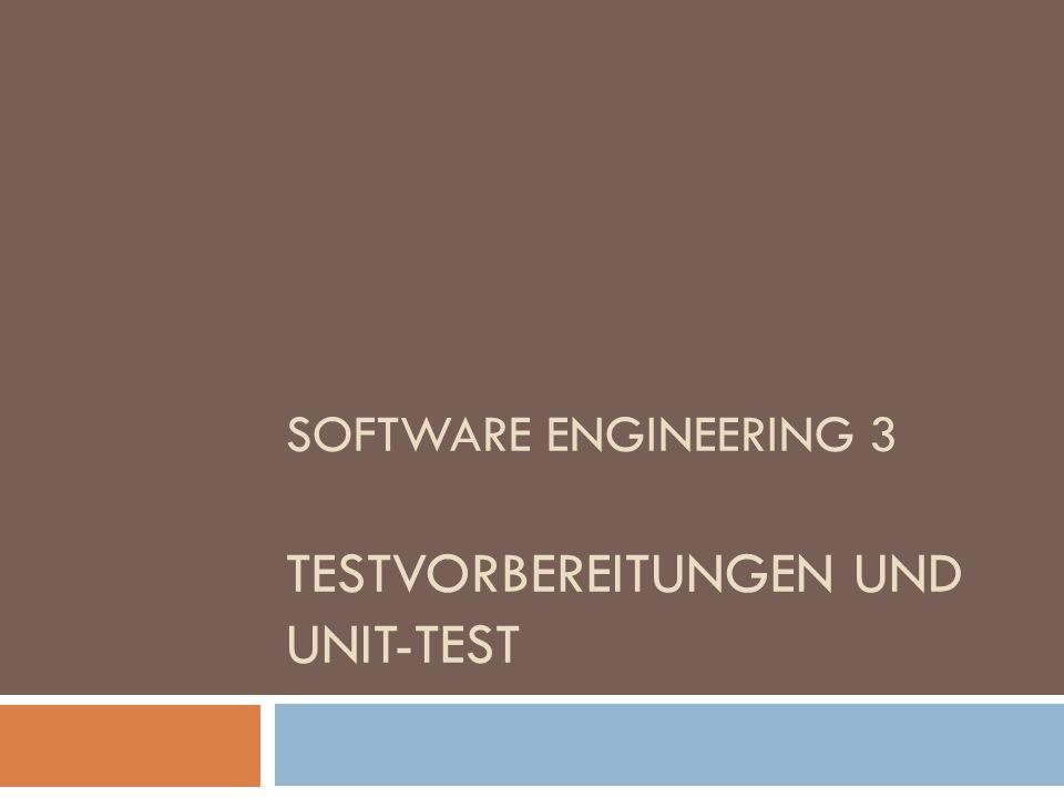 SOFTWARE ENGINEERING 3 TESTVORBEREITUNGEN UND UNIT-TEST