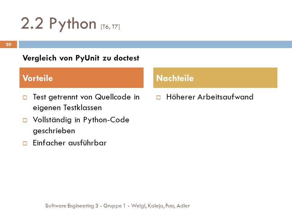  Höherer Arbeitsaufwand 2.2 Python [T6, T7]  Test getrennt von Quellcode in eigenen Testklassen  Vollständig in Python-Code geschrieben  Einfacher