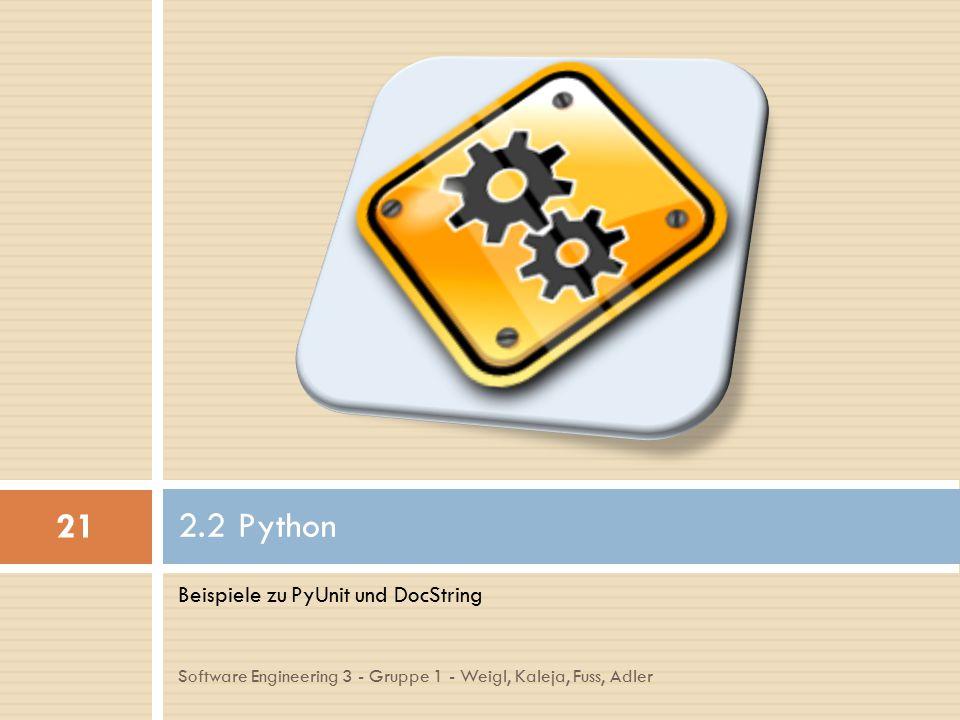 Beispiele zu PyUnit und DocString 2.2 Python 21 Software Engineering 3 - Gruppe 1 - Weigl, Kaleja, Fuss, Adler