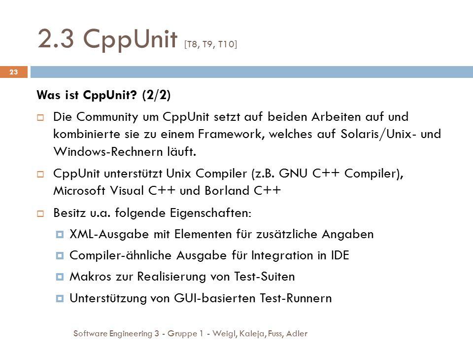 2.3 CppUnit [T8, T9, T10] Software Engineering 3 - Gruppe 1 - Weigl, Kaleja, Fuss, Adler 23 Was ist CppUnit? (2/2)  Die Community um CppUnit setzt au