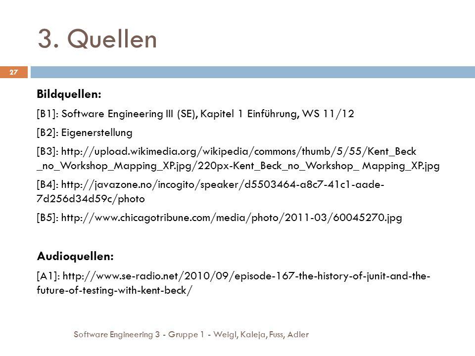 3. Quellen Software Engineering 3 - Gruppe 1 - Weigl, Kaleja, Fuss, Adler 27 Bildquellen: [B1]: Software Engineering III (SE), Kapitel 1 Einführung, W