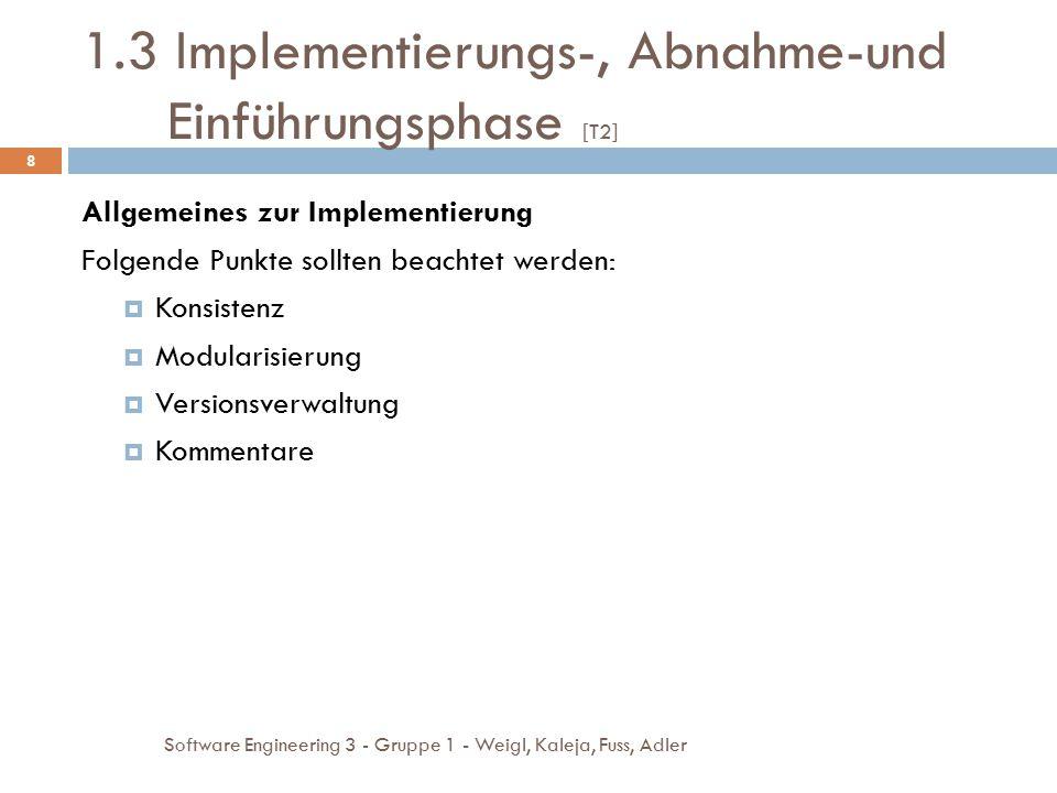 1.3 Implementierungs-, Abnahme-und Einführungsphase [T2] Software Engineering 3 - Gruppe 1 - Weigl, Kaleja, Fuss, Adler 8 Allgemeines zur Implementier